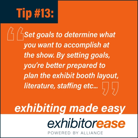 Set goals to determine what you want to accomplish at the show.