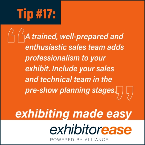 A trained, well-prepared and enthusiastic booth staff adds professionalism to your exhibit