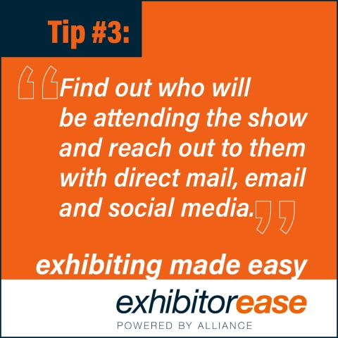 Find out who will be attending the show and reach out to them with direct mail, email and social media